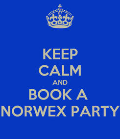 Poster: KEEP CALM AND BOOK A  NORWEX PARTY