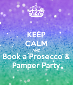 Poster: KEEP CALM AND Book a Prosecco & Pamper Party