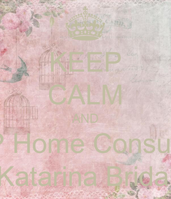Poster: KEEP CALM AND book a VIP Home Consultation with Katarina Bridal