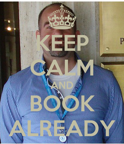 Poster: KEEP CALM AND BOOK ALREADY