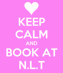 Poster: KEEP CALM AND BOOK AT N.L.T