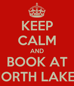 Poster: KEEP CALM AND BOOK AT NORTH LAKES