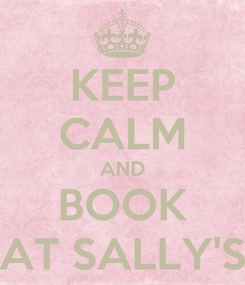 Poster: KEEP CALM AND BOOK AT SALLY'S