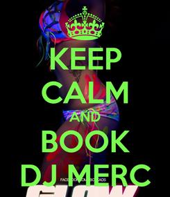 Poster: KEEP CALM AND BOOK DJ MERC