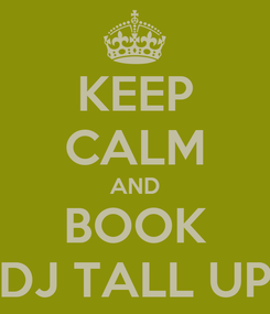 Poster: KEEP CALM AND BOOK DJ TALL UP