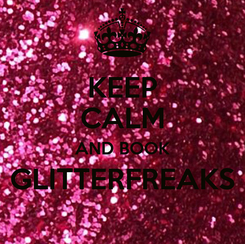Poster: KEEP CALM AND BOOK GLITTERFREAKS