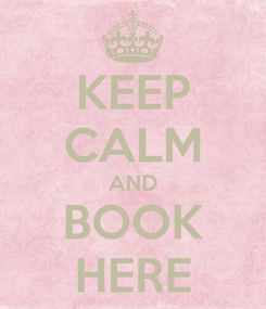 Poster: KEEP CALM AND BOOK HERE