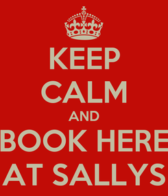 Poster: KEEP CALM AND BOOK HERE AT SALLYS