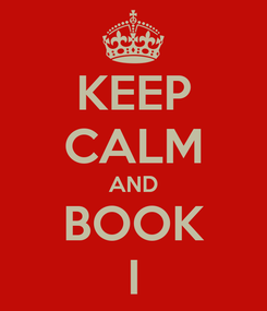Poster: KEEP CALM AND BOOK I