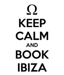 Poster: KEEP CALM AND BOOK IBIZA