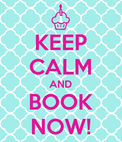 Poster: KEEP CALM AND BOOK NOW!