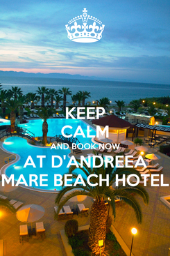 Poster: KEEP CALM AND BOOK NOW AT D'ANDREEA MARE BEACH HOTEL