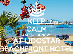 Poster: KEEP CALM AND BOOK NOW  AT LIDOSTAR BEACHFRONT HOTEL