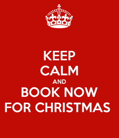 Poster: KEEP CALM AND BOOK NOW FOR CHRISTMAS
