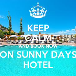 Poster: KEEP CALM AND BOOK NOW ON SUNNY DAYS HOTEL