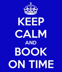 Poster: KEEP CALM AND BOOK ON TIME