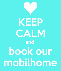 Poster: KEEP CALM and  book our mobilhome