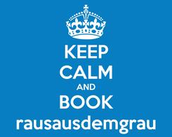Poster: KEEP CALM AND BOOK rausausdemgrau