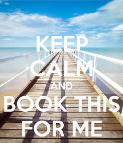 Poster: KEEP CALM AND BOOK THIS FOR ME