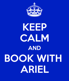 Poster: KEEP CALM AND BOOK WITH  ARIEL