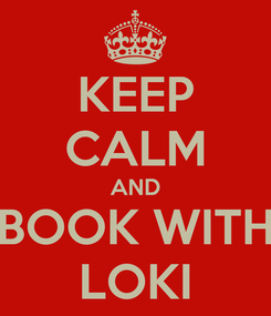 Poster: KEEP CALM AND BOOK WITH LOKI