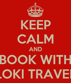 Poster: KEEP CALM AND BOOK WITH LOKI TRAVEL