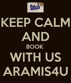Poster: KEEP CALM AND BOOK  WITH US ARAMIS4U