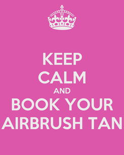 Poster: KEEP CALM AND BOOK YOUR AIRBRUSH TAN