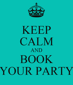 Poster: KEEP CALM AND BOOK YOUR PARTY