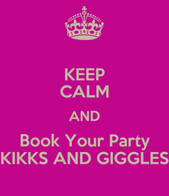 Poster: KEEP CALM AND Book Your Party KIKKS AND GIGGLES