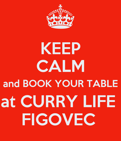 Poster: KEEP CALM and BOOK YOUR TABLE at CURRY LIFE  FIGOVEC
