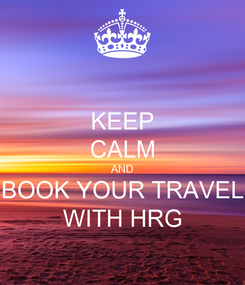Poster: KEEP CALM AND BOOK YOUR TRAVEL WITH HRG