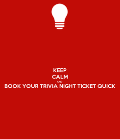 Poster: KEEP CALM AND BOOK YOUR TRIVIA NIGHT TICKET QUICK