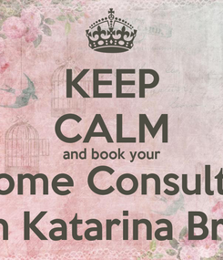Poster: KEEP CALM and book your VIP Home Consultation  with Katarina Bridal