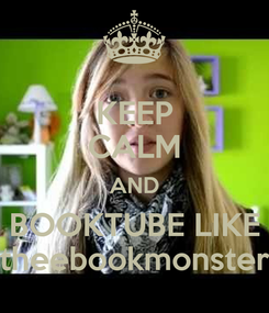Poster: KEEP CALM AND BOOKTUBE LIKE theebookmonster