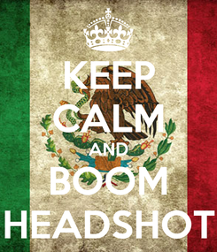 Poster: KEEP CALM AND BOOM HEADSHOT