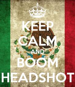 Poster: KEEP CALM AND BOOM HEADSHOT