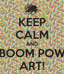 Poster: KEEP CALM AND BOOM POW ART!