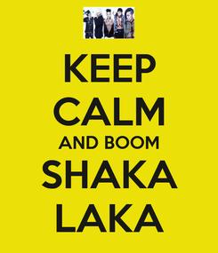 Poster: KEEP CALM AND BOOM SHAKA LAKA