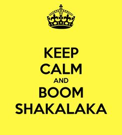 Poster: KEEP CALM AND BOOM SHAKALAKA