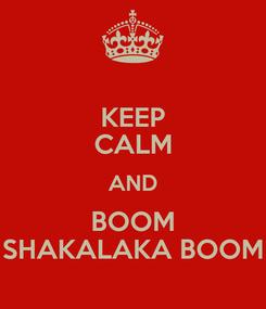 Poster: KEEP CALM AND BOOM SHAKALAKA BOOM