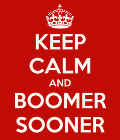 Poster: KEEP CALM AND BOOMER SOONER