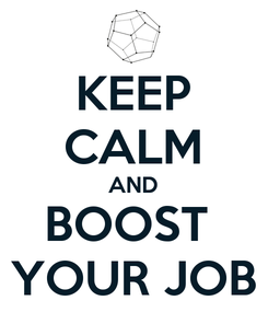 Poster: KEEP CALM AND BOOST  YOUR JOB