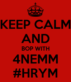 Poster: KEEP CALM AND BOP WITH 4NEMM #HRYM