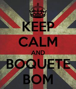 Poster: KEEP CALM AND BOQUETE BOM