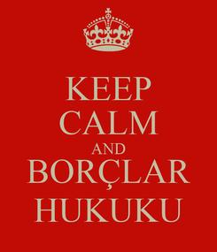 Poster: KEEP CALM AND BORÇLAR HUKUKU