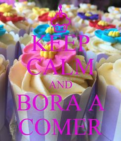 Poster: KEEP CALM AND BORA A COMER