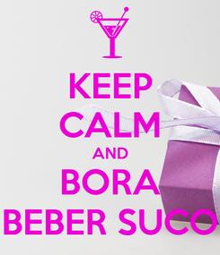 Poster: KEEP CALM AND BORA BEBER SUCO