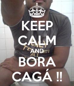 Poster: KEEP CALM AND BORA CAGÁ !!