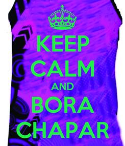 Poster: KEEP CALM AND BORA CHAPAR